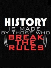 history-is-made-by-rule-breaking